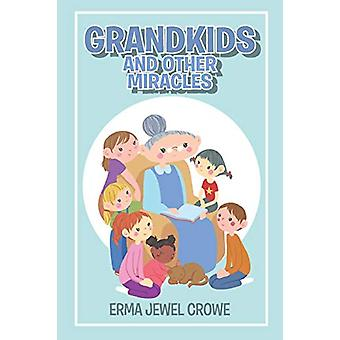 Grandkids and Other Miracles by Erma Jewel Crowe - 9781644712252 Book