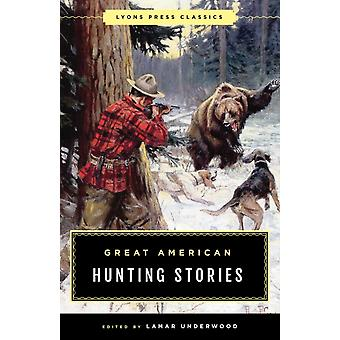 Great American Hunting Stories av Edited av Lamar Underwood