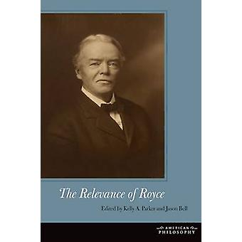The Relevance of Royce by Jason Bell Kelly A. Parker