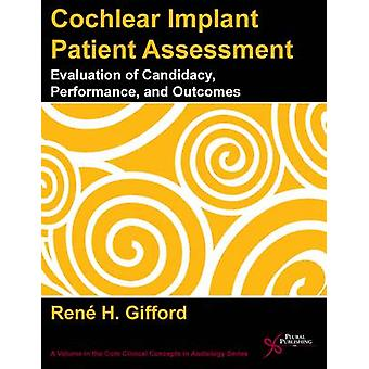 Cochlear Implant Patient Assessment  Evaluation of Candidacy Performance and Outcomes by Rene H Gifford