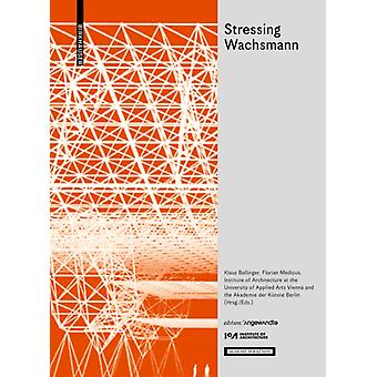 Stressing Wachsmann  Structures for a Future  Strukturen fur eine Zukunft by Edited by Klaus Bollinger & Edited by Florian Medicus & Edited by Institute of Architecture at the University of Applied Arts Vienna & Edited by Berlin Akademie der K nste