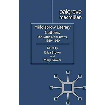 Middlebrow Literary Cultures by Edited by E Brown & Edited by M Grover