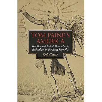 Tom Paine's America - The Rise and Fall of Transatlantic Radicalism in