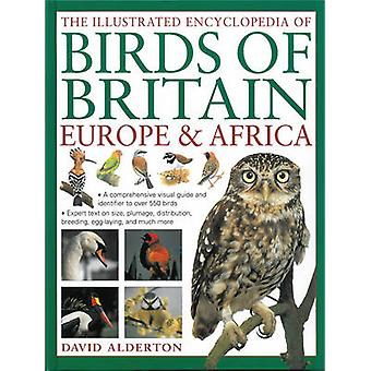 The Illustrated Encyclopedia of Birds of Britain - Europe & Africa - A