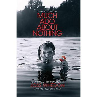 Much Ado About Nothing - A Film by Joss Whedon by William Shakespeare