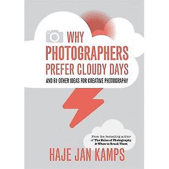 Varför fotografer föredrar molniga dagar- och 61 andra idéer för kreativa