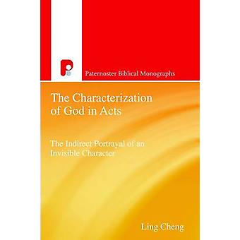 The Characterization of God in Acts - The Indirect Portrayal of an Inv