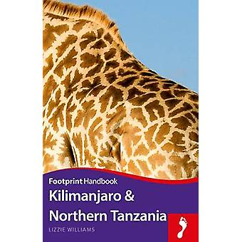 Kilimanjaro & Northern Tanzania (2nd Revised edition) by Lizzie Willi