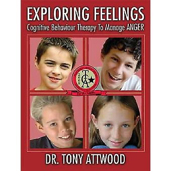 Exploring Feelings - Cognitive Behavior Therapy to Manage Anger by Ton