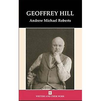 Geoffrey Hill by Andrew Michael Roberts - 9780746308790 Book