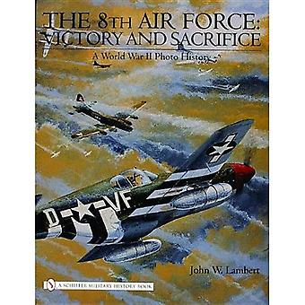 The 8th Air Force: Victory and Sacrifice: Victory and Sacrifice - A World War II Photo History (Schiffer Military...