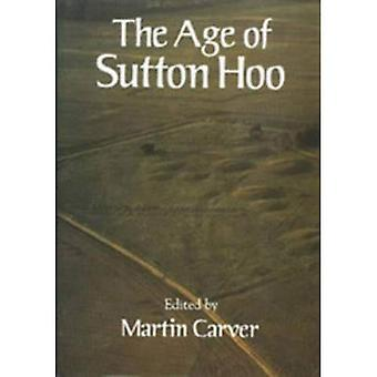 The Age of Sutton Hoo: The Seventh Century in North-western Europe