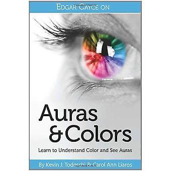 Edgar Cayce Auras y colores: Aprender a comprender el Color y ver Auras
