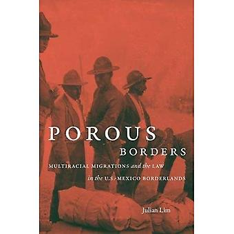 Porous Borders: Multiracial Migrations and the Law in the U.S.-Mexico Borderlands (The David J. Weber Series� in the New Borderlands History)