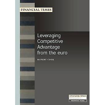 Leveraging Competitive Advantage from the Euro FT MB Leveraging Comp Adv from Euro by Cook & Rupert