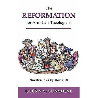 Reformation for Armchair Theologians by Sunshine & Glenn S.