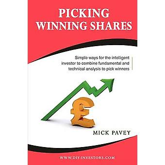 Picking Winning Shares  Simple Ways for the Intelligent Investor to Combine Fundamental and Technical Analysis to Pick Winners by Pavey & Mick
