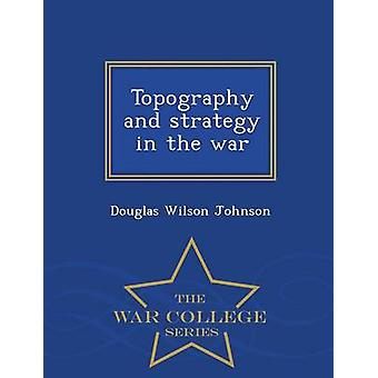 Topography and strategy in the war   War College Series by Johnson & Douglas Wilson
