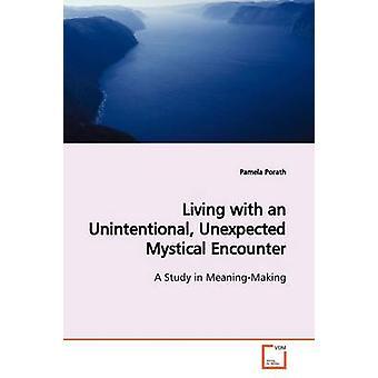 Leben mit einer unbeabsichtigten unerwarteten mystische Begegnung von Porath & Pamela
