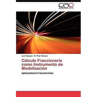 Calculo Fraccionario Como Instrumento de Modelizacion V. Zquez & Luis