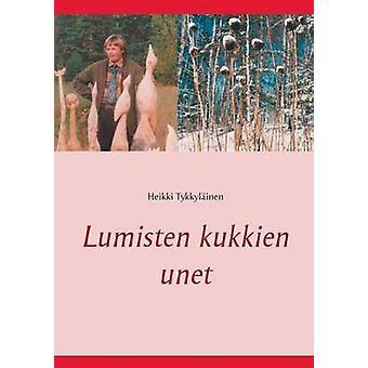 Lumisten kukkien unet by Tykkylinen & Heikki