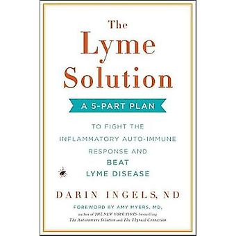 The Lyme Solution - A 5-Part Plan to Fight the Imflammatory Auto-Immun