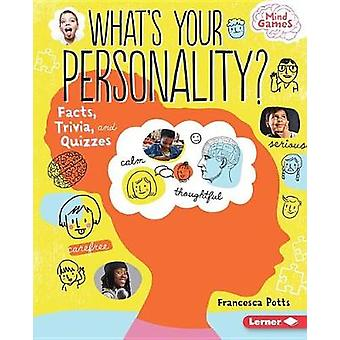 What's Your Personality? - Facts - Trivia - and Quizzes by Francesca P