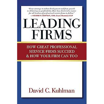 Leading Firms - How Great Professional Service Firms Succeed & How You