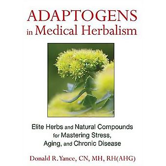 Adaptogens in Medical Herbalism - Elite Herbs and Natural Compounds fo