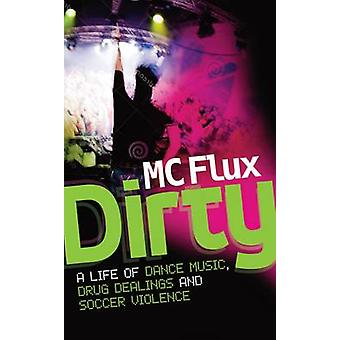Dirty - The Confessions of a Reformed Drug Addict and Soccer Hooligan