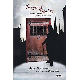Imaginal Reality - Journey to the Voids - Volume one by Aaron B. Daniel