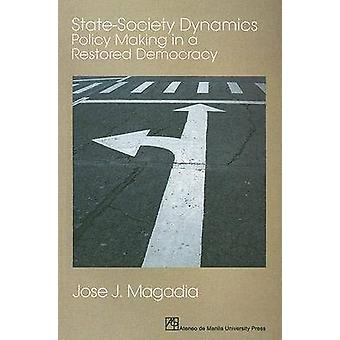 State-Society Dynamics - Policy Making in a Restored Democracy by Jose