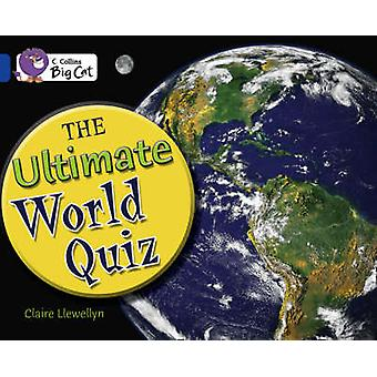 The Ultimate World Quiz  Band 16Sapphire by Claire Llewellyn & Prepared for publication by Collins Big Cat