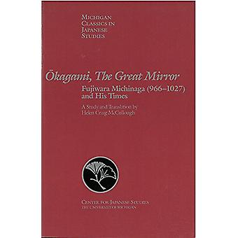 Okagami - The Great Mirror - Fujiwara Michinaga (966-1027) and His Tim