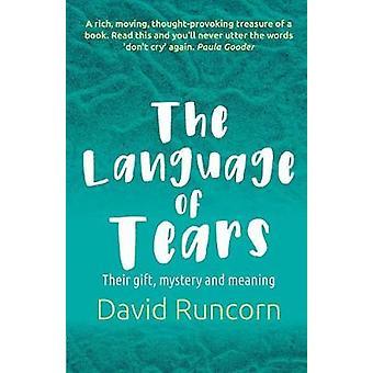 Tårars språk - Deras gåva - mysterium och mening av David Runc