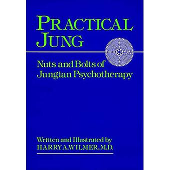 Practical Jung  Nuts and Bolts of Jungian Psychotherapy by Harry A Wilmer