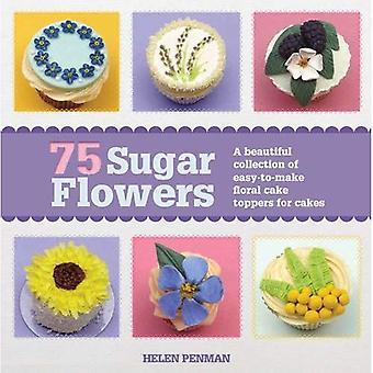 75 sukker blomster: en smuk samling af let at lave blomster kage toppers