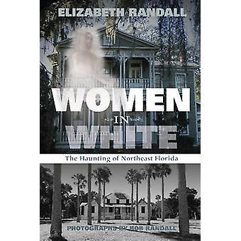 Femmes en blanc La hantise du nord-est de la Floride par Elizabeth Randall