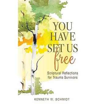 You Have Set Us Free Scriptural Reflections for Trauma Survivors by Schmidt & Kenneth W