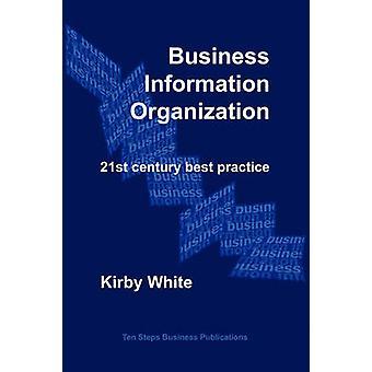 Business Information Organization 21st century best practice by White & Kirby