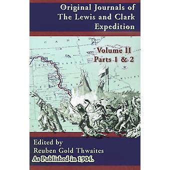 Original Journals of the Lewis and Clark Expedition 18041806 Parts 1  2 Volume 2 by Thwaites & Reuben Gold