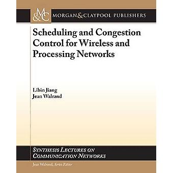 Scheduling and Congestion Control for Wireless and Processing Networks by Jiang & Libin