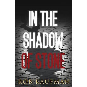 In the Shadow of Stone by Kaufman & Robert
