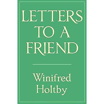Letters to a Friend by Holtby & Winifred