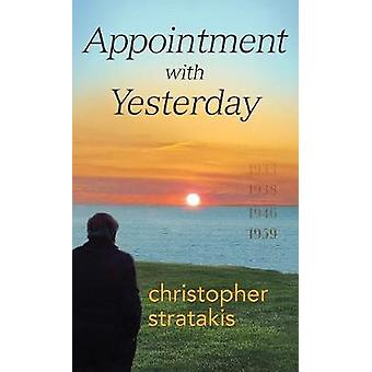 Appointment with Yesterday A Novel in Four Parts with a Prologue and an Epilogue by Stratakis & Christopher