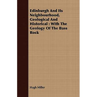 Edinburgh and Its Neighbourhood Geological and Historical With the Geology of the Bass Rock by Miller & Hugh