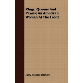 Kings Queens and Pawns An American Woman at the Front by Rinehart & Mary Roberts