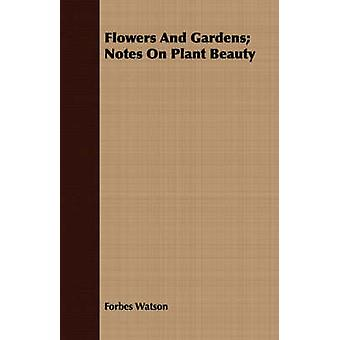 Flowers And Gardens Notes On Plant Beauty by Watson & Forbes