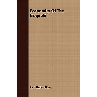 Economics of the Iroquois by Stites & Sara Henry