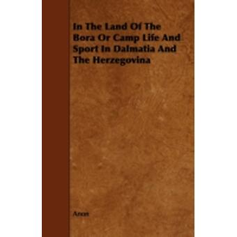 In The Land Of The Bora Or Camp Life And Sport In Dalmatia And The Herzegovina by Anon
